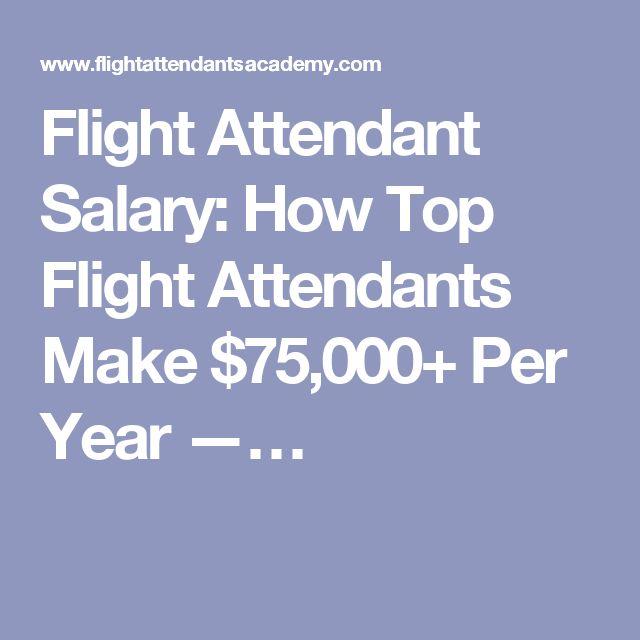 Flight Attendant Salary: How Top Flight Attendants Make $75,000+ Per Year —…