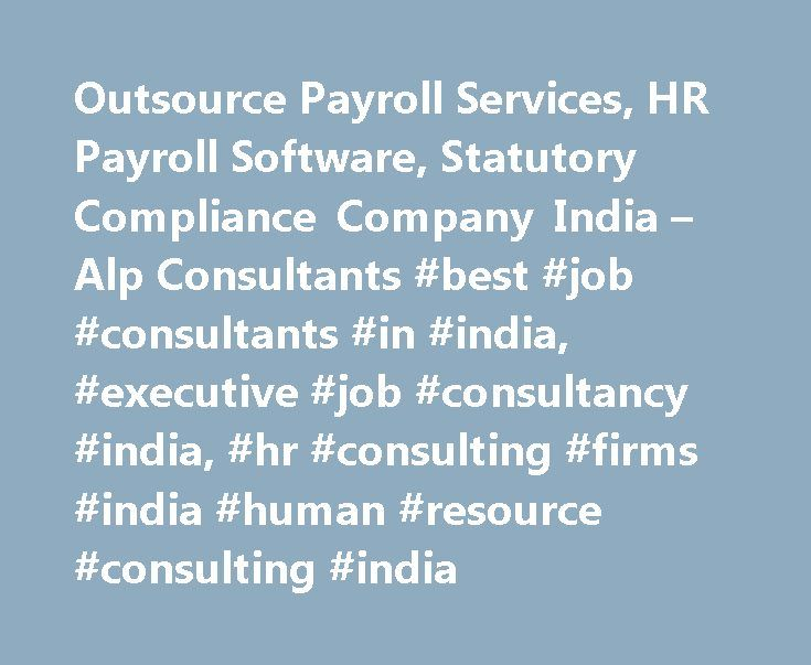 Outsource Payroll Services, HR Payroll Software, Statutory Compliance Company India – Alp Consultants #best #job #consultants #in #india, #executive #job #consultancy #india, #hr #consulting #firms #india #human #resource #consulting #india http://sudan.nef2.com/outsource-payroll-services-hr-payroll-software-statutory-compliance-company-india-alp-consultants-best-job-consultants-in-india-executive-job-consultancy-india-hr-consulting/  # Partner with Alp. Increase your HEQ or Happy Employee…