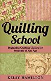 Free Kindle Book -   QUILTING SCHOOL: Beginning Quilting Classes for Students of Any Age Check more at http://www.free-kindle-books-4u.com/crafts-hobbies-homefree-quilting-school-beginning-quilting-classes-for-students-of-any-age/