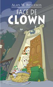 Face de clown, Alain M. Bergeron, 80 pages, Soulières éditeur, Face de clown vient d'entrer dans la vie et dans la maison de ses parents adoptifs, les Clooney. Que lui réserve l'avenir?