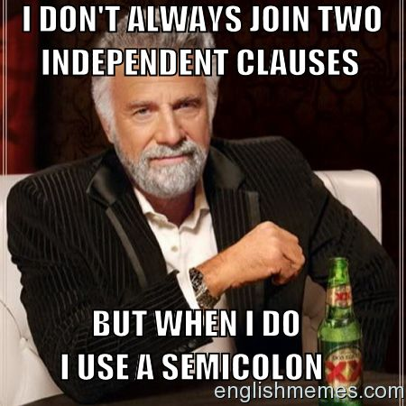 I don't always join two independent clauses, but when I do,...