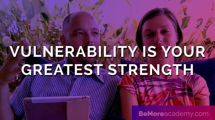 Why Vulnerability is Your Greatest Strength