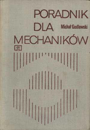 Poradnik dla mechaników, Michał Godlewski, WSiP, 1982, http://www.antykwariat.nepo.pl/poradnik-dla-mechanikow-michal-godlewski-p-1316.html