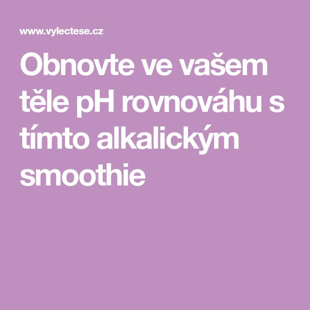 Obnovte ve vašem těle pH rovnováhu s tímto alkalickým smoothie