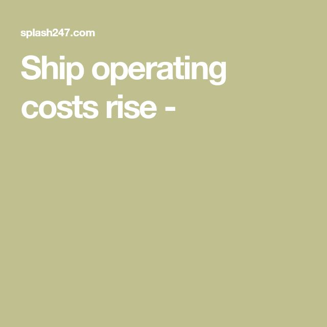 Ship operating costs rise -