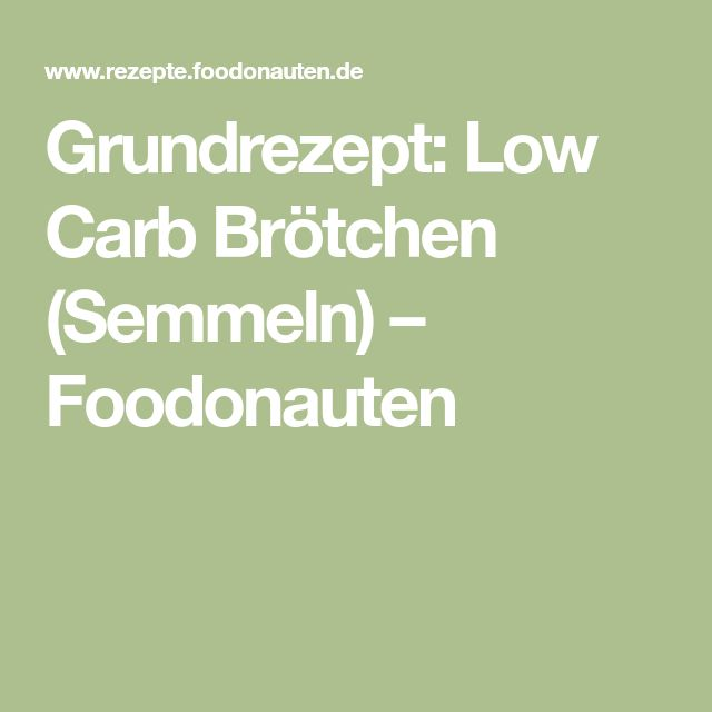 Grundrezept: Low Carb Brötchen (Semmeln) – Foodonauten