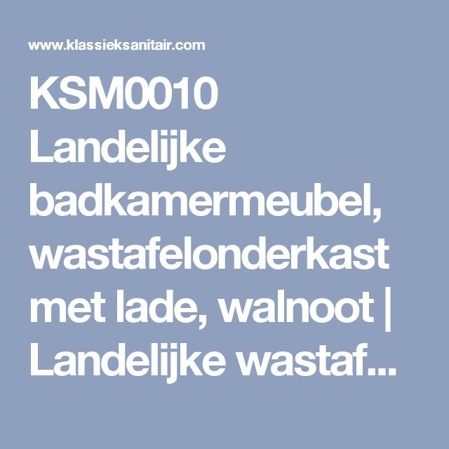 KSM0010 Landelijke badkamermeubel, wastafelonderkast met lade, walnoot | Landelijke wastafels met onderkast | Klassiek Sanitair / Complete design landelijke badkamers.