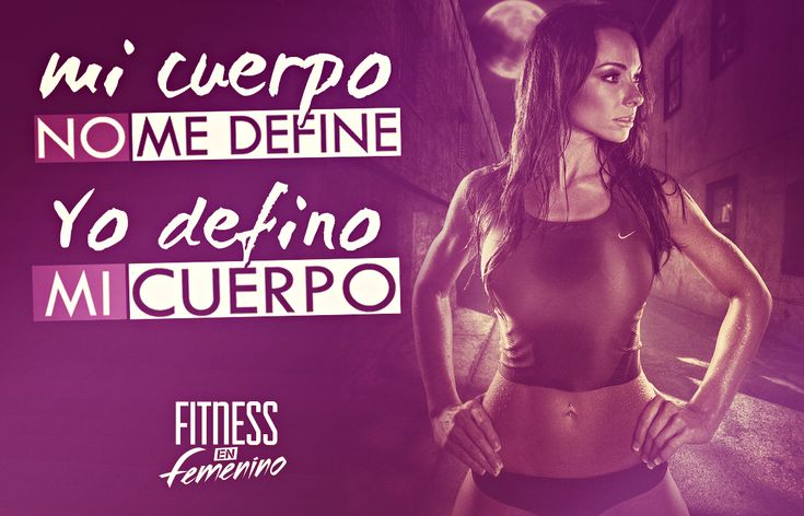 Mi cuerpo no me define, yo defino mi cuerpo. Fitness en Femenino.