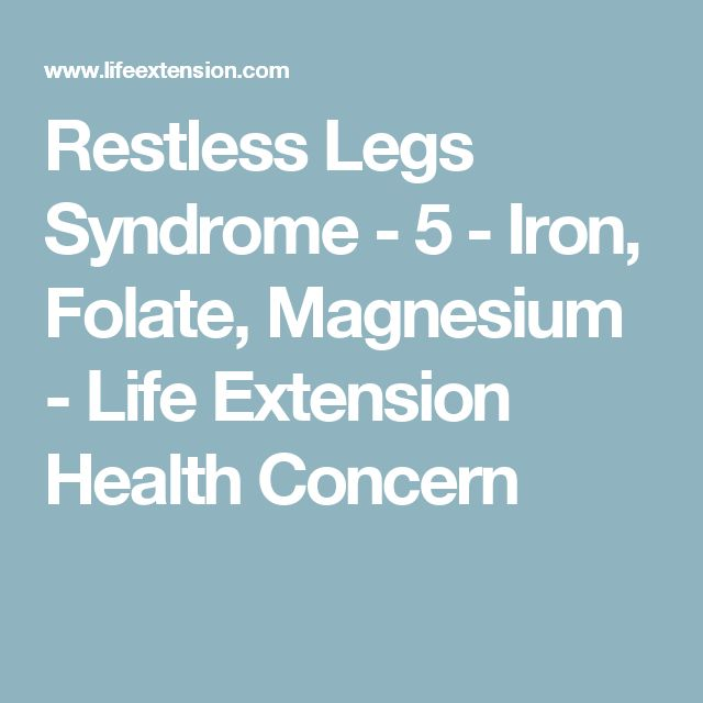 Restless Legs Syndrome - 5 - Iron, Folate, Magnesium - Life Extension Health Concern