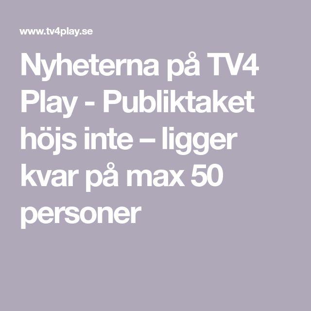 Nyheterna Pa Tv4 Play Publiktaket Hojs Inte Ligger Kvar Pa Max 50 Personer I 2020 Play Nyhet Persona