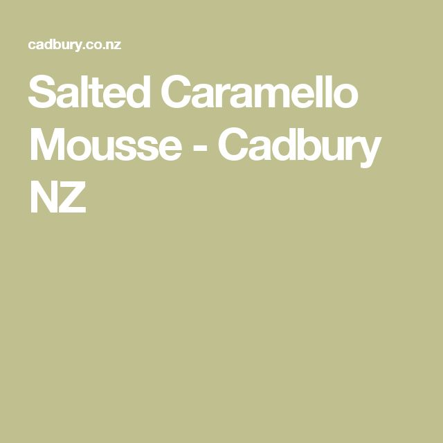 Salted Caramello Mousse - Cadbury NZ