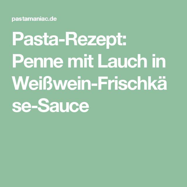 Pasta-Rezept: Penne mit Lauch in Weißwein-Frischkäse-Sauce