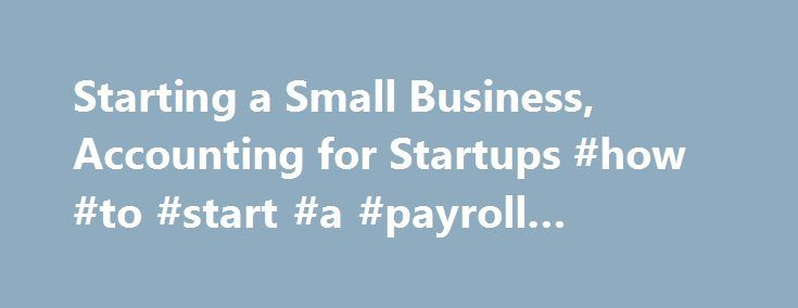 Starting a Small Business, Accounting for Startups #how #to #start #a #payroll #business http://trinidad-and-tobago.nef2.com/starting-a-small-business-accounting-for-startups-how-to-start-a-payroll-business/  # Find Local Certified QuickBooks ProAdvisors who have been tested and certified on Quickbooks. 3 QuickBooks Online requires a computer with a supported Internet browser (see System Requirements for a list of supported browsers) and an Internet connection (a high-speed connection is…
