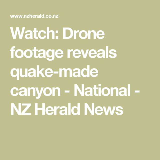 Watch: Drone footage reveals quake-made canyon - National - NZ Herald News