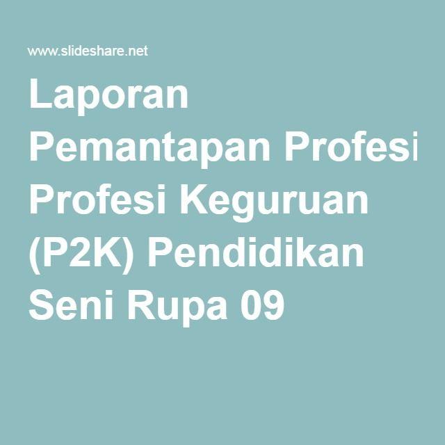 Laporan Pemantapan Profesi Keguruan (P2K) Pendidikan Seni Rupa 09