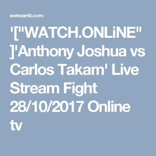 "'[""WATCH.ONLiNE""]'Anthony Joshua vs Carlos Takam' Live Stream Fight 28/10/2017 Online tv"