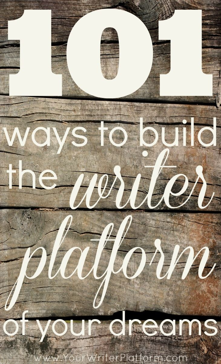 101 Ways to Build the Writer Platform of Your Dreams | YourWriterPlatform.com