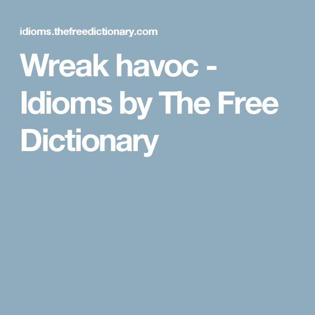 Wreak havoc - Idioms by The Free Dictionary