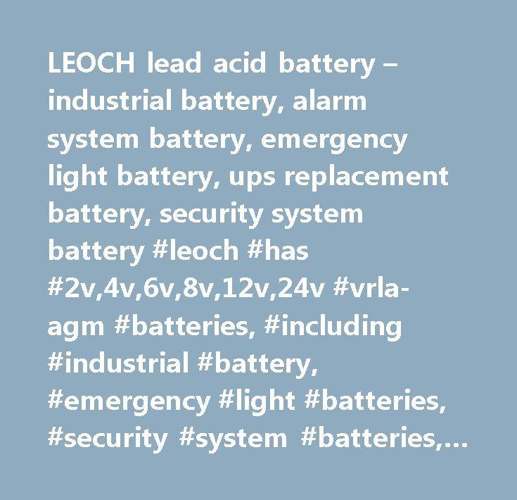 LEOCH lead acid battery – industrial battery, alarm system battery, emergency light battery, ups replacement battery, security system battery #leoch #has #2v,4v,6v,8v,12v,24v #vrla-agm #batteries, #including #industrial #battery, #emergency #light #batteries, #security #system #batteries, #alarm #batteries…
