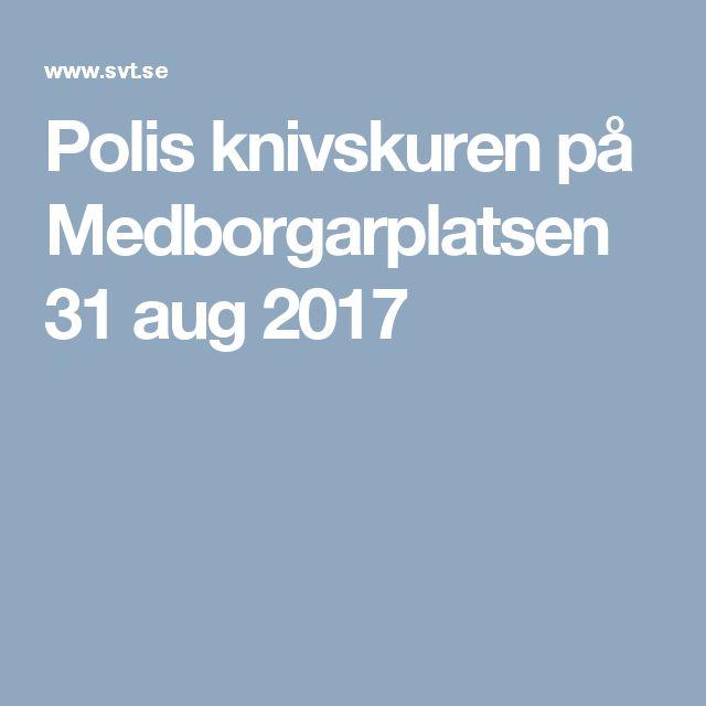 Polis knivskuren på Medborgarplatsen 31 aug 2017