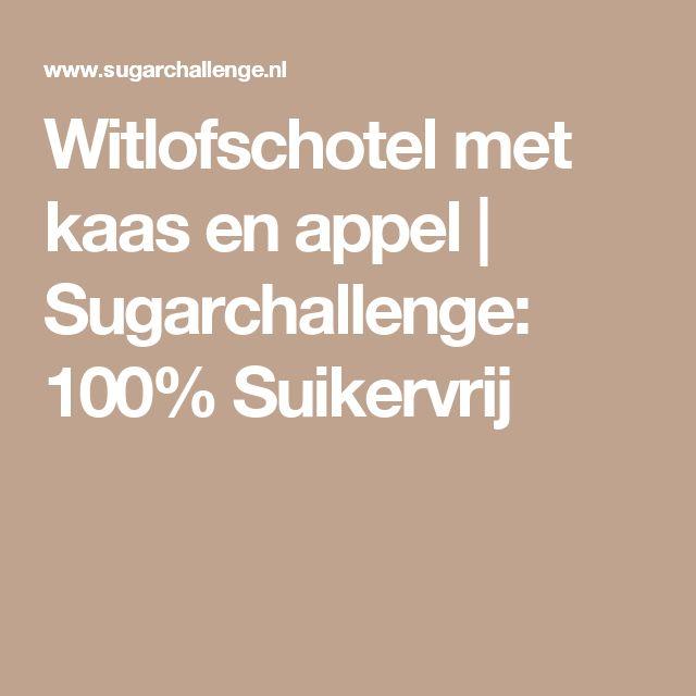 Witlofschotel met kaas en appel | Sugarchallenge: 100% Suikervrij