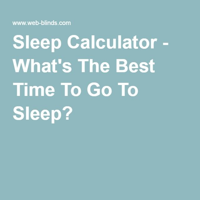 Sleep Calculator - What's The Best Time To Go To Sleep?