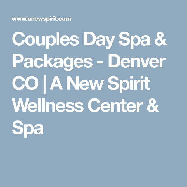 Couples Day Spa & Packages - Denver CO   A New Spirit Wellness Center & Spa