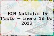 http://tecnoautos.com/wp-content/uploads/imagenes/tendencias/thumbs/rcn-noticias-de-pasto-enero-19-de-2016.jpg RCN. RCN Noticias de Pasto ? Enero 19 de 2016, Enlaces, Imágenes, Videos y Tweets - http://tecnoautos.com/actualidad/rcn-rcn-noticias-de-pasto-enero-19-de-2016/