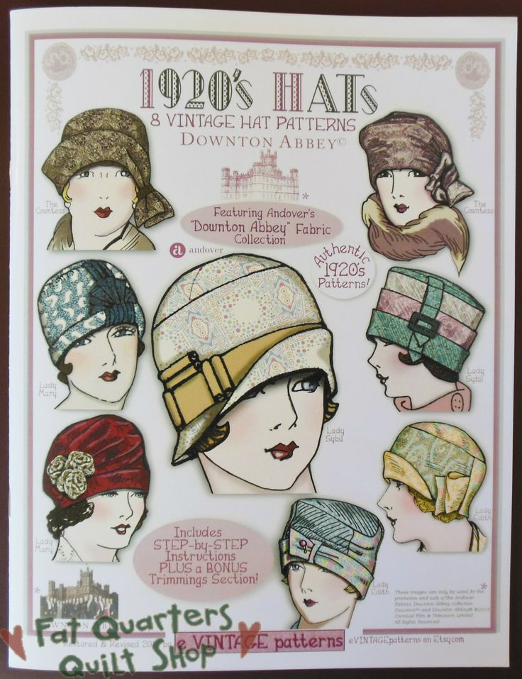 Fat Quarters Quilt Shop For all our quilting & fabric needs : Downton Abbey Pattern Book - 1920's Hats - 8 Vintage Hat Patterns  JIPPIIIIIIIIII!!!!!!!