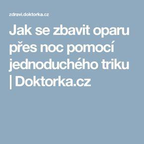 Jak se zbavit oparu přes noc pomocí jednoduchého triku | Doktorka.cz