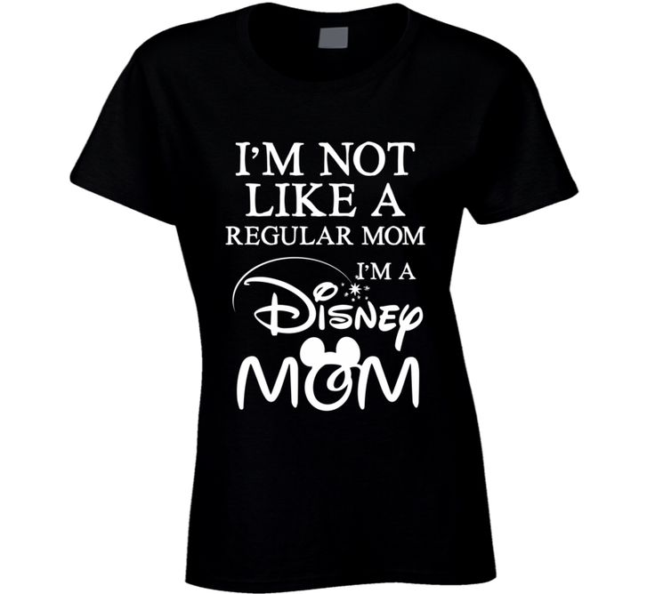 For all the Disney Mom's....I'm Not Like a Regular Mom I'm a Disney Mom T-Shirt www.ImaginableTshirts.com