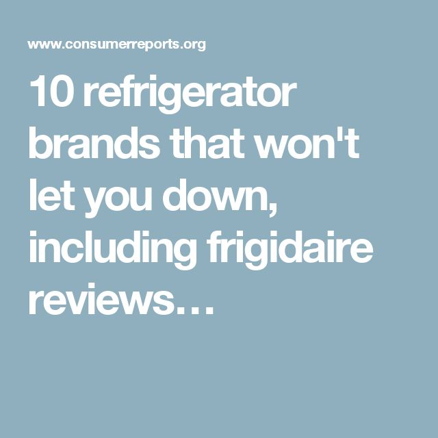 10 refrigerator brands that won't let you down, including frigidaire reviews…