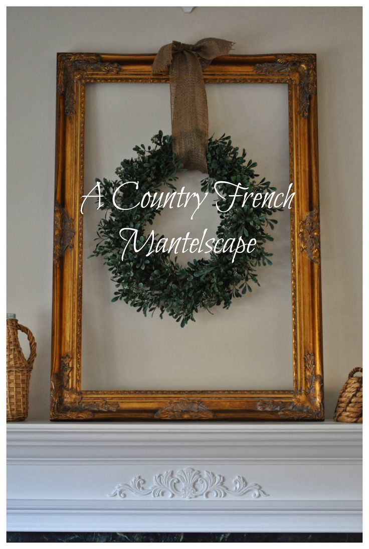 Country christmas mantel decor - A Country French Mantelscape