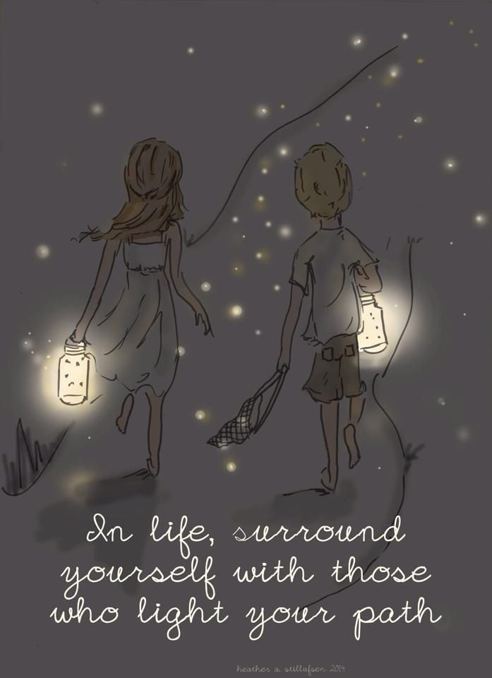 In life, surround yourself with those who light your path