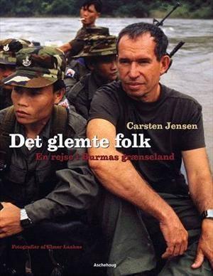Det glemte folk - en rejse i Burmas grænseland. Carsten Jensen