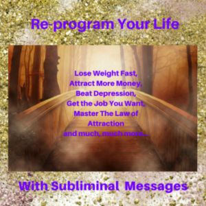 ReProgram Your Mind – Change Your Life with Subliminal Messages