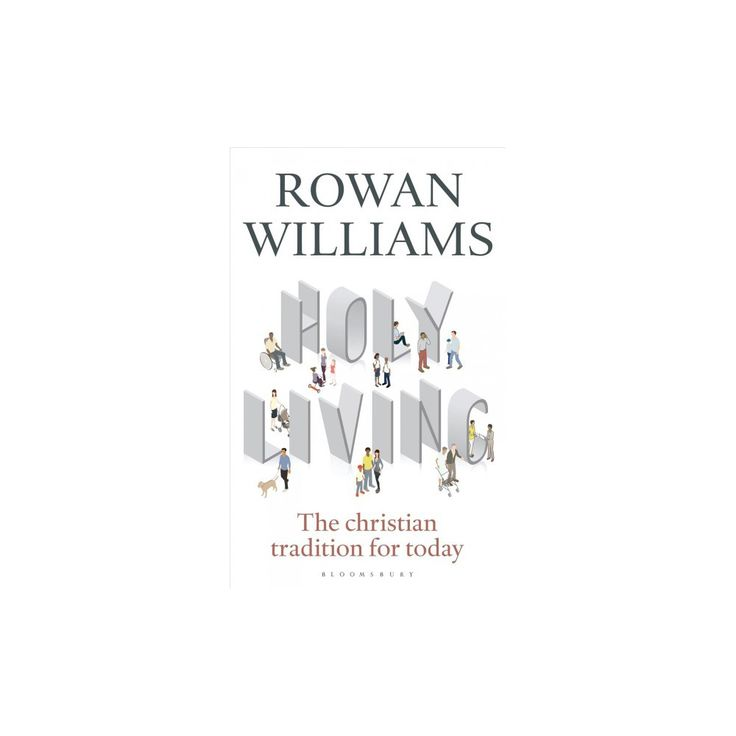 Holy Living : The Christian Tradition for Today (Paperback) (Rowan Williams)