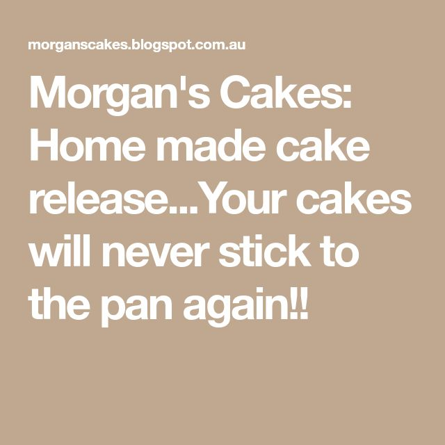 Morgan's Cakes: Home made cake release...Your cakes will never stick to the pan again!!