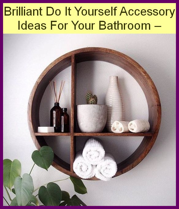 Brilliant Do It Yourself Accessory Ideas For Your Bathroom ...