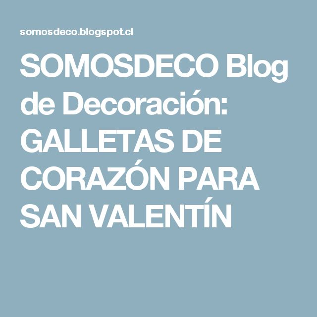 SOMOSDECO Blog de Decoración: GALLETAS DE CORAZÓN PARA SAN VALENTÍN