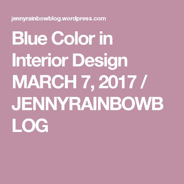 Blue Color in InteriorDesign  MARCH 7, 2017 / JENNYRAINBOWBLOG