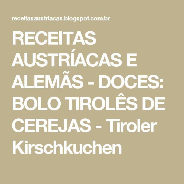 RECEITAS AUSTRÍACAS E ALEMÃS - DOCES: BOLO TIROLÊS DE CEREJAS - Tiroler Kirschkuchen