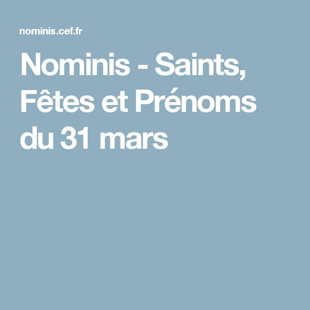 Nominis - Saints, Fêtes et Prénoms du 31 mars