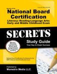 Secrets of the National Board Certification Literacy: Reading - Language Arts: Early and Middle Childhood Exam Study Guide