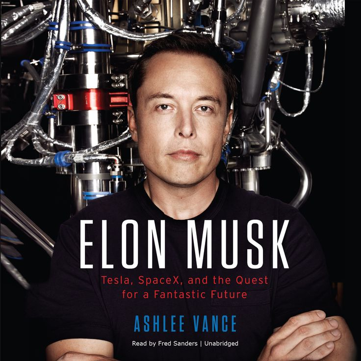 elon musk tesla spacex and the quest for a fantastic future ashlee vance
