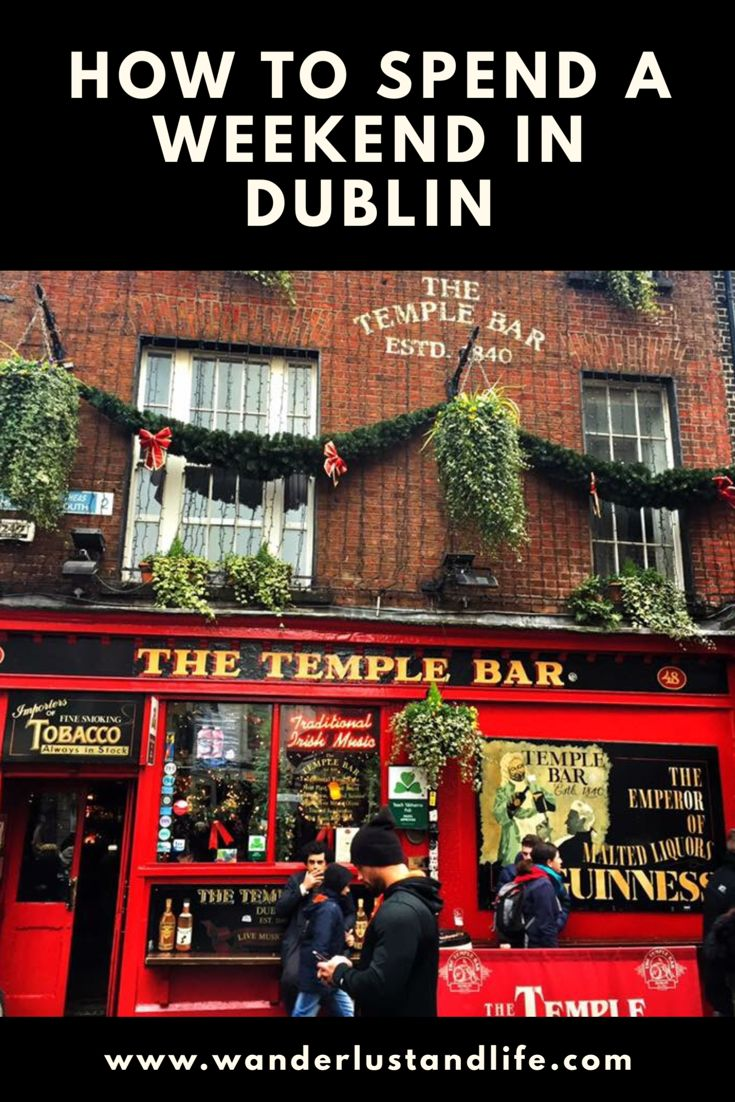 How to spend a weekend in Dublin | Wanderlust & Life