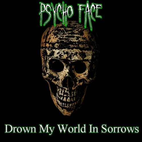 Drown My World In Sorrows by Psycho Face #music