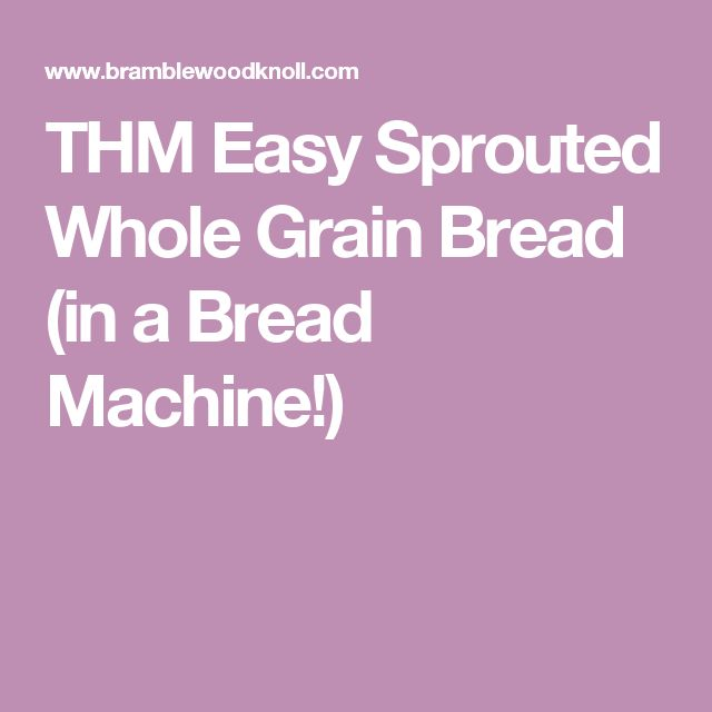 THM Easy Sprouted Whole Grain Bread (in a Bread Machine!)