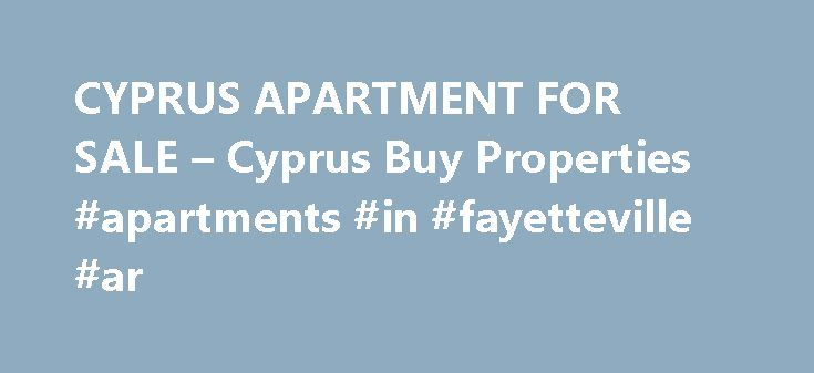 CYPRUS APARTMENT FOR SALE – Cyprus Buy Properties #apartments #in #fayetteville #ar http://apartment.remmont.com/cyprus-apartment-for-sale-cyprus-buy-properties-apartments-in-fayetteville-ar/  #apartment complex for sale # CYPRUS APARTMENT FOR SALE. Limassol – CYPRUS Property Description CYPRUS APARTMENT FOR SALE Is it a lifelong dream to purchase a seafront apartment for investment purposes, permanent residence or simply as a holiday home when visiting the beautiful Island of Cyprus, for a…