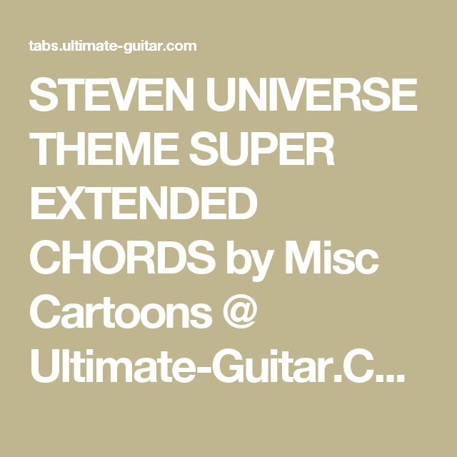 STEVEN UNIVERSE THEME SUPER EXTENDED CHORDS by Misc Cartoons @ Ultimate-Guitar.Com